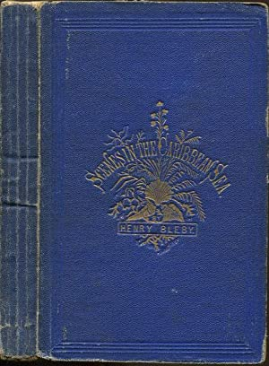 Scenes in the Caribbean Sea: being sketches from a missionary's note-book.: BLEBY Henry