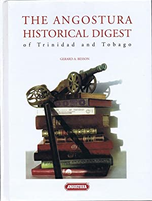 The Angostura Historical Digest of Trinidad and Tobago.: BESSON Gerald A.