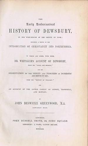 The Early Ecclesiastical history of Dewsbury, -: GREENWOOD J.B.