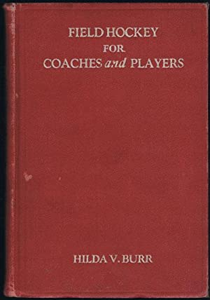Field hockey for coaches and players.: BURR H.V.