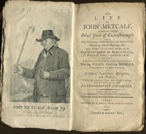 The life of John Metcalfe, - commonly called Blind Jack of Knaresborough. With many entertaining ...