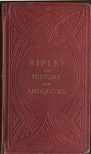 Ripley: its history and antiquities.: THORPE J.