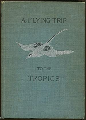 A Flying Trip to the Tropics. - A record of an ornithological visit to the United States of ...