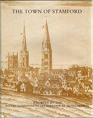 An Inventory of Historical Monuments: The Town of Stamford: Royal Commission On Historical ...