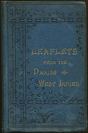 Leaflets from the Danish West Indies: - descriptive of the social, political, and commercial ...