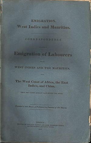 Emigration. West Indies and Mauritius. - Correspondence relative to Emigration of Labourers to the ...
