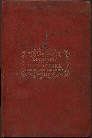 Directory of the towns and villages within twenty-two miles of the City of York;: WILLIAMS & CO
