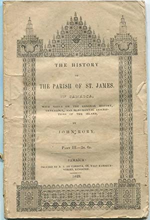 The History of the Parish of St James, in Jamaica, - with notes on the general history, genealogy, ...