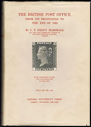The British Post Office from its beginnings to the end of 1925.: DENDY MARSHALL C.F.