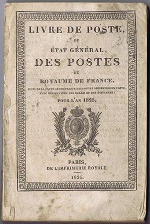 Livre de poste ou Etat général des postes du royaume de France: - suivi de la carte g...