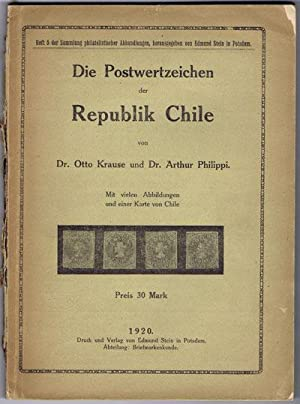 Die Postwertzeichen der Republik Chile.: KRAUSE Dr Otto PHILIPPI Dr Arthur