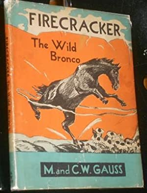 Firecracker: The Wild Bronco: Gauss, M. And C. W.