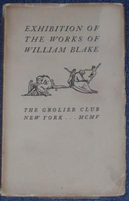 Exhibition of the Works of William Blake: Catalogue of Books, Engravings, Water-Colors & ...