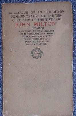 Catalogue of an Exhibition Commemorative of the Tercentenary of the Birth of John Milton 1608-1908:...
