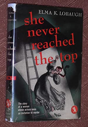 She Never Reached The Top (Signed Copy): Lobaugh, Elma K.
