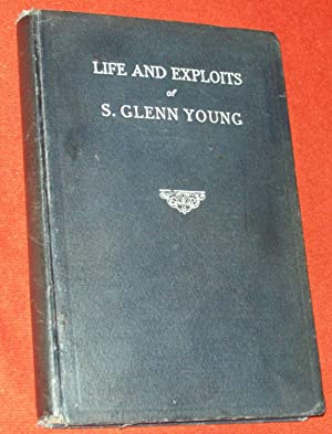 Life and Exploits of S. Glenn Young: World-Famous Law Enforcement Officer: Young, Mrs. Glenn S.)
