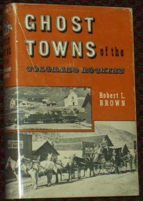 Ghost Towns of the Colorado Rockies (Signed Copy): Brown, Robert L.