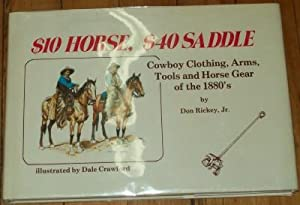 10 Horse, $40 Saddle: Cowboy Clothing, Arms, Tools and Horse Gear of the 1880's (Signed Copy):...