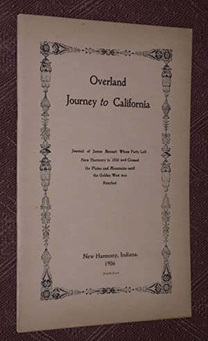 Overland Journey to California: Journal of James Bennett Whose Party Left New Harmony in 1850 and ...