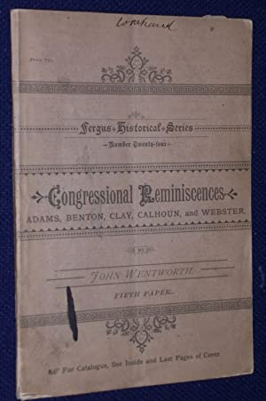 Congressional Reminiscences: Adams, Benton, Calhoun, Clay, and Webster. An Address Delivered at C...