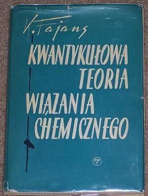 Kwantykulowa Teoria Wiazania Chemicznego (Alexander Turyn Association Copy): Fajans, Prof. Dr. ...