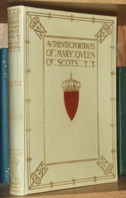 Notes on the Authentic Portraits of Mary Queen of Scots based on the researches of the late Sir ...