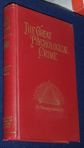 The Great Psychological Crime: The Destructive Principle of Nature in Individual Life, Volume II ...