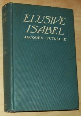 Elusive Isabel: Futrelle, Jacques, 1875-1912