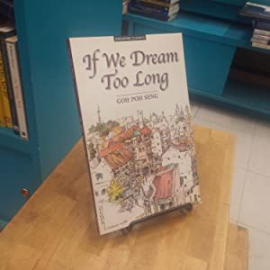 If We Dream Too Long: Goh Poh Seng