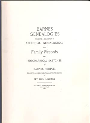 BARNES GENEALOGIES including a Collection of Ancestral, Genealogical and Family Records and Biogr...