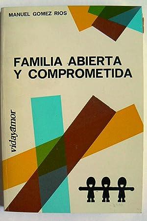 Familia abierta y comprometida (una alternativa creyente): Gómez Ríos, Manuel