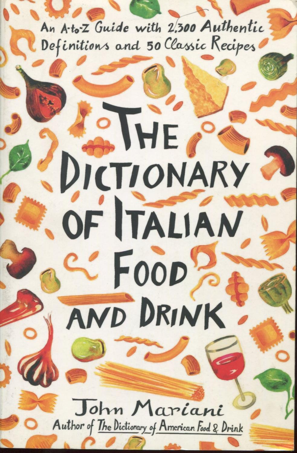 Dictionary of Italian Food and Drink Mariani, John [Fine] [Softcover] First edition. 313 pp. Illustrated wraps. A very fine copy.