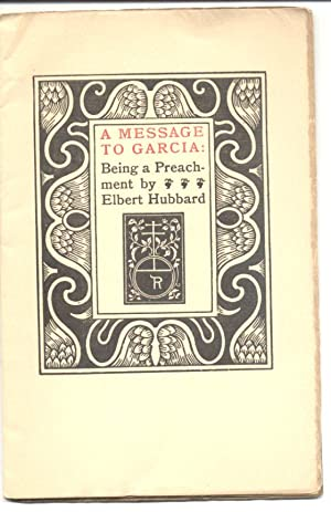 message to garcia by elbert hubbard essay A message to garcia: elbert hubbard: 9781578989775: books - amazonca amazonca try prime the message of the book, as i said, is a good one hubbard's essay is short on facts and long on generalizations.