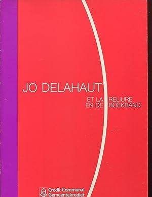 Jo Delahaut et la Reliure/En de Boekband.: Delahaut, Jo (Bookbinder) ; Baronian, Jean-Baptiste...