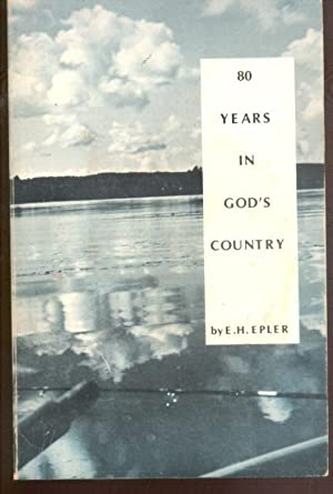 80 Years in God's Country: Epler, E. H.