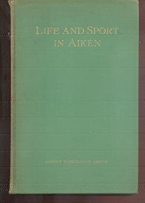 Life And Sport In Aiken And Those: Smith, Harry Worcester