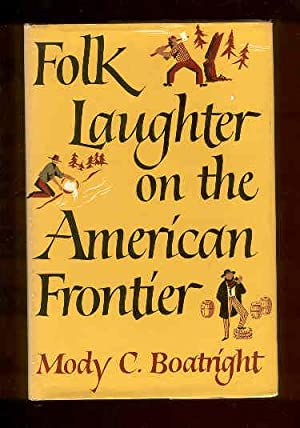 Folk Laughter on the American Frontier. By: Boatright, Mody C.