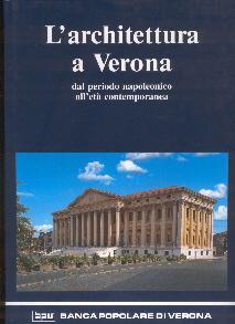 L'architettura a Verona dal periodo napoleonico all'età: A cura di