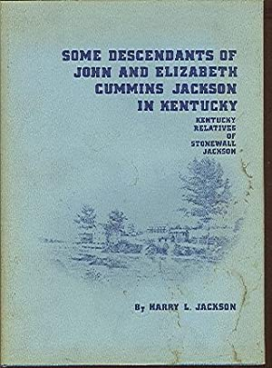 Some Descendants of John and Elizabeth Cummins Jackson in Kentucky: Kentucky Relatives of Stonewall...
