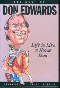 Life is Like a Horse Race. The Best of Don Edwards. Foreword by Anita Madden.: Edwards, Don.