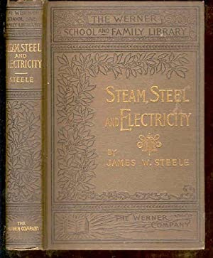 Steam, Steel and Electricity. The Werner School and Family Library.: Steele, James W.