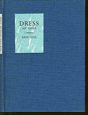 Dress: Being an Essay in Masculine Vanity: Gill, Eric &
