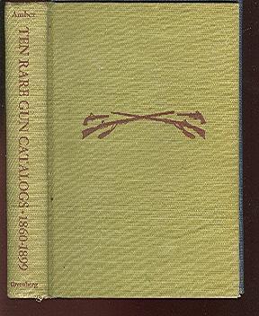 TEN RARE GUN CATALOGS 1860-1899.: Amber, John T.