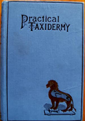 PRACTICAL TAXIDERMY. A Manual of Instruction for: Browne, Montagu: