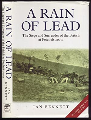 A Rain of Lead: The Siege and Surrender of the British at Potchefstroom 1880-1881