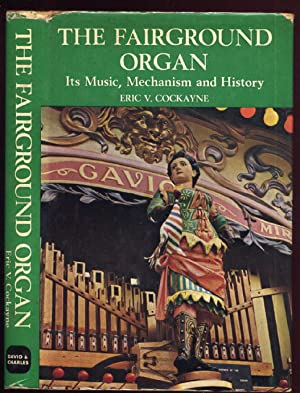 The Fairground Organ: Its Music, Mechanism and: Cockayne, Eric V:
