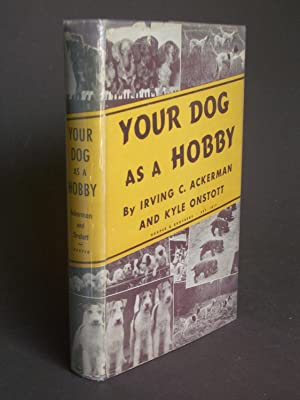 Your Dog as a Hobby: Ackerman, Irving C.