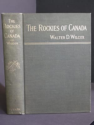 The Rockies of Canada: A Revised and: Wilcox, Walter Dwight