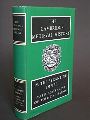 The Cambridge Medieval History Volume IV: The Byzantine Empire Part II: Government, Church and Ci...