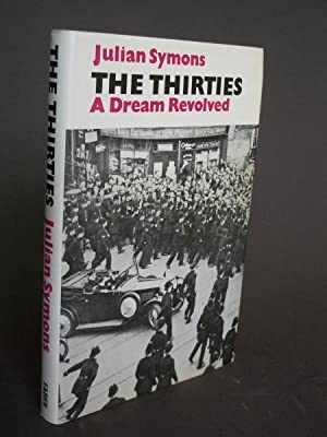 The Thirties: A Dream Revolved: Symons, Julian